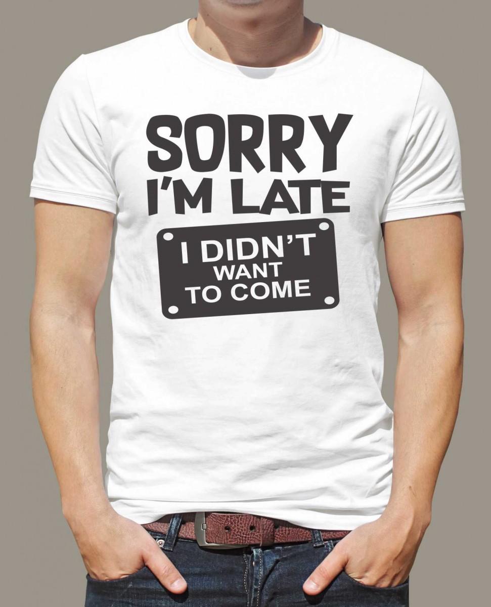 Vtipné a originální Tričko - Sorry I m late ae6f5e4570