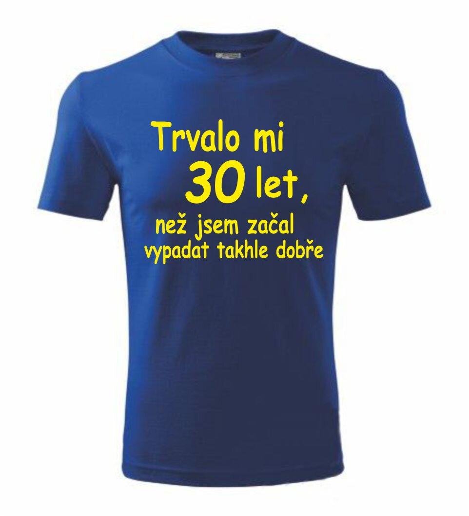 Narozeninové tričko - Trvalo mi X let ǀ Fajntričko.cz 561afaf664
