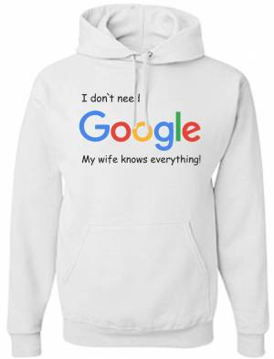 Mikina -  I don`t need Google, my wife knows everything!
