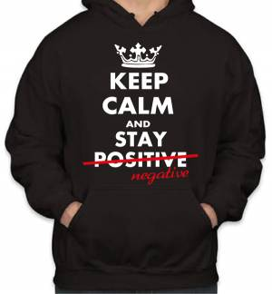 Mikina KEEP CALM AND STAY NEGATIVE