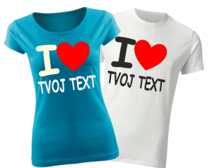 Tričko-I love Tvůj text